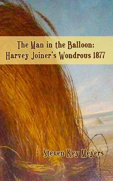 The Man in the Balloon: Harvey Joiner's Wondrous 1877